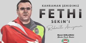 Kahraman polisimiz Fethi Sekin'i rahmet ve minnetle yâd ediyorum.